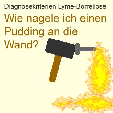 Diagnosekriterien der Lyme-Borreliose: Wie nagele ich einen Pudding an die Wand?